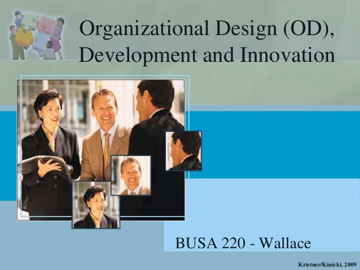 Organizational Design (OD),Development and Innovation          BUSA 220 - Wallace                          Krietner/Kinick...