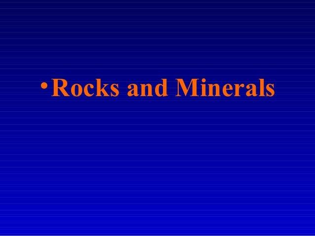•Rocks and Minerals