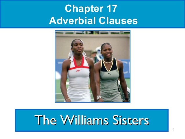 Chapter 17 Adverbial Clauses  The Williams Sisters  1