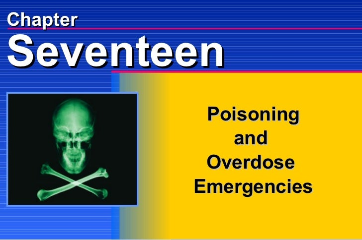 Chapter Poisoning and  Overdose  Emergencies Seventeen