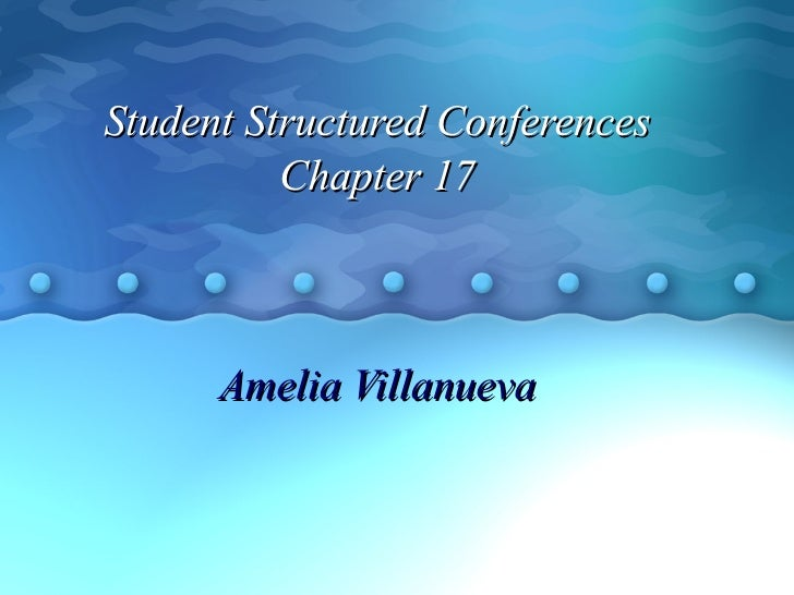 Student Structured Conferences Chapter 17 Amelia Villanueva