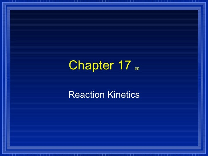 Chapter 17  pp Reaction Kinetics