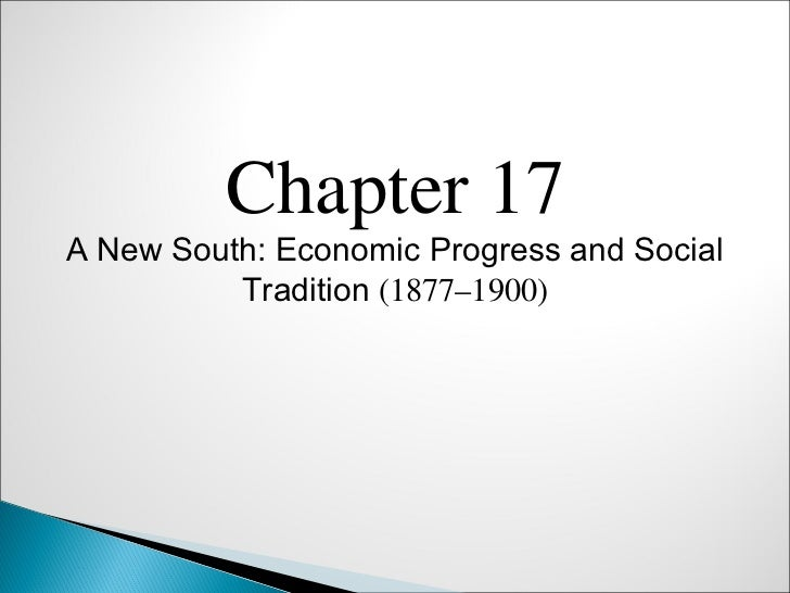 Chapter 17A New South: Economic Progress and Social          Tradition (1877–1900)