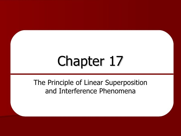 Chapter 17 The Principle of Linear Superposition and Interference Phenomena