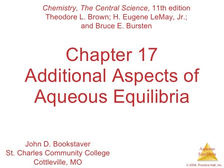 Chapter 17 Additional Aspects of Aqueous Equilibria Chemistry, The Central Science , 11th edition Theodore L. Brown; H. Eu...