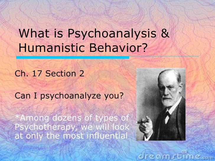 What is Psychoanalysis &Humanistic Behavior?Ch. 17 Section 2Can I psychoanalyze you?*Among dozens of types ofPsychotherapy...