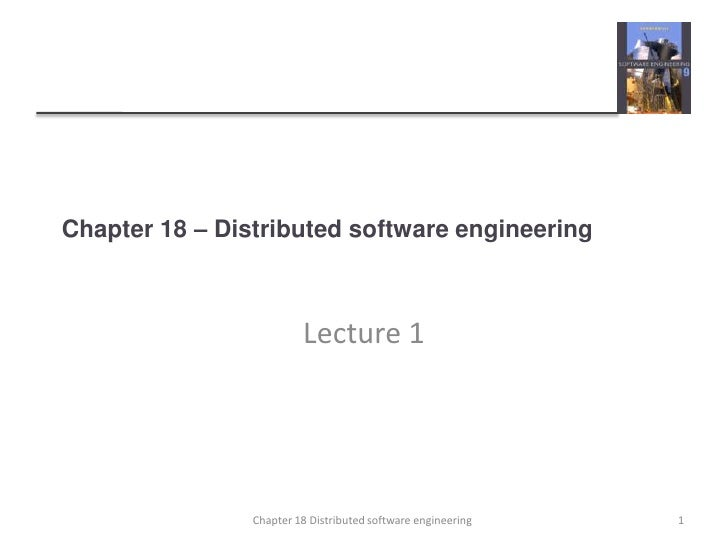 Chapter 18 – Distributed software engineering<br />Lecture 1<br />1<br />Chapter 18 Distributed software engineering<br />