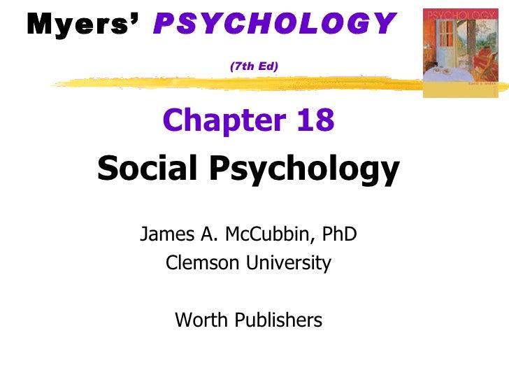 Myers'  PSYCHOLOGY   (7th Ed) <ul><li>Chapter 18 </li></ul><ul><li>Social Psychology </li></ul><ul><li>James A. McCubbin, ...