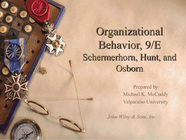 Organizational   Behavior, 9/ESchermerhorn, Hunt, and       Osborn                 Prepared by             Michael K. McCu...