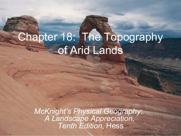 Chapter 18: The Topographyof Arid LandsMcKnight's Physical Geography:A Landscape Appreciation,Tenth Edition, Hess