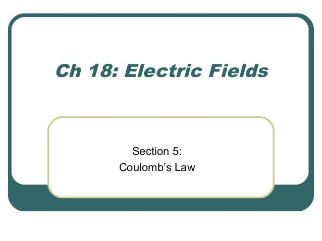 Ch 18: Electric Fields Section 5: Coulomb's Law