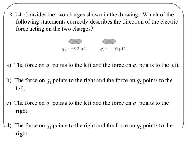 18.5.5. Consider the two charges shown in the drawing. Which of the following statements correctly describes the magnitude...