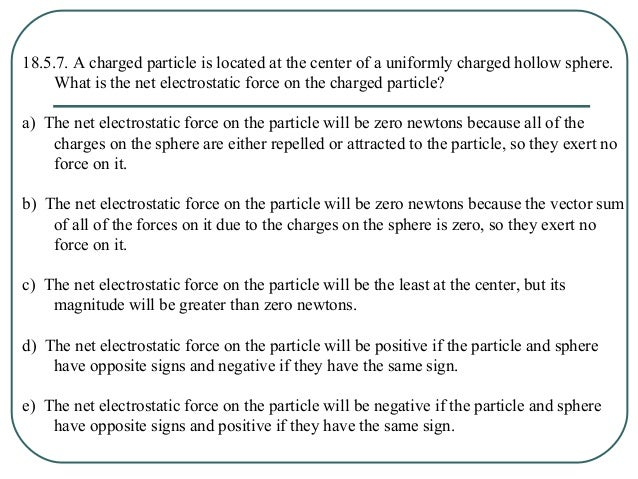 18.5.8. A charged particle is located at a distance R/2 from the center of a uniformly charged hollow sphere of radius R. ...