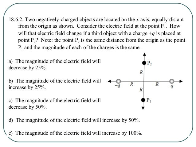 18.6.3. At a distance of one centimeter from an electron, the electric field strength has a value E. At what distance is t...