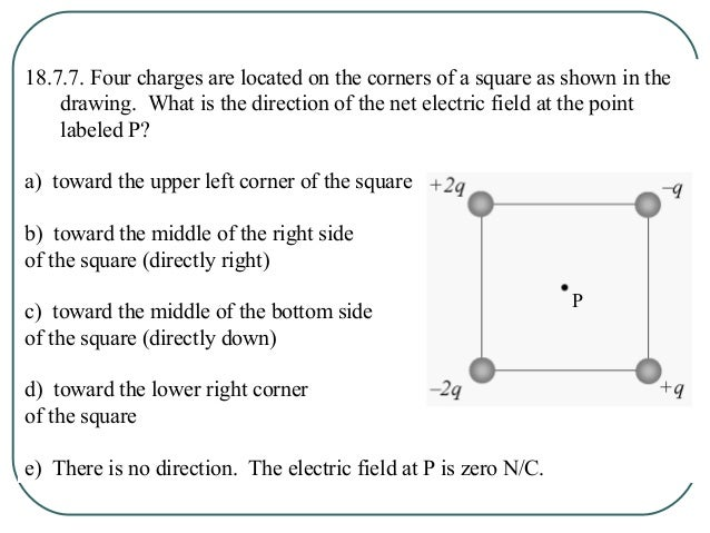 18.7.8. A positively charged object is located to the left of a negatively charged object as shown. Electric field lines a...