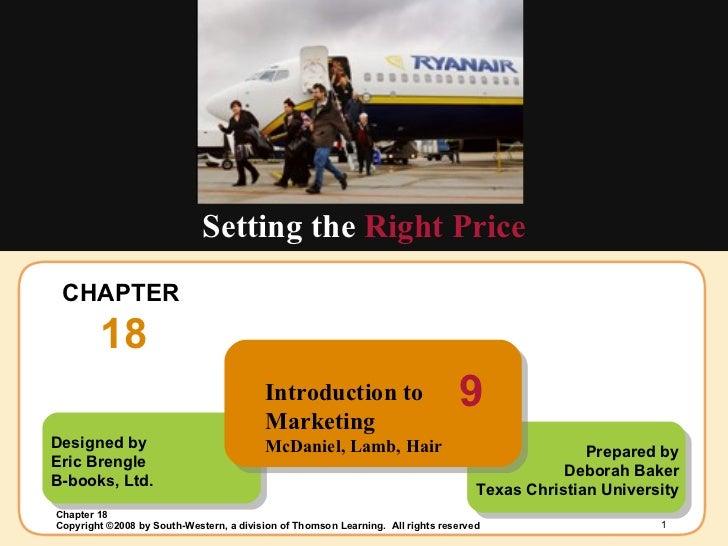CHAPTER  18 Setting the  Right Price Designed by Eric Brengle B-books, Ltd. Prepared by Deborah Baker Texas Christian Univ...