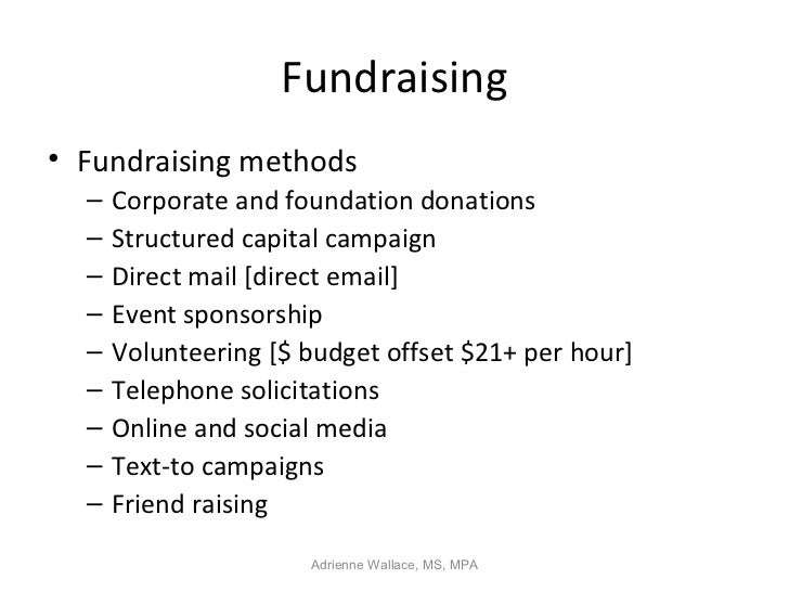 Fundraising• Fundraising methods  –   Corporate and foundation donations  –   Structured capital campaign  –   Direct mail...