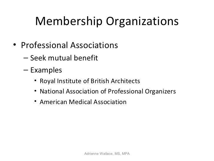 Membership Organizations• Professional Associations  – Seek mutual benefit  – Examples     • Royal Institute of British Ar...