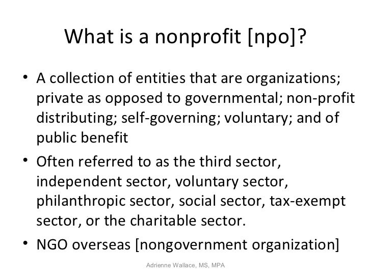 What is a nonprofit [npo]?• A collection of entities that are organizations;  private as opposed to governmental; non-prof...