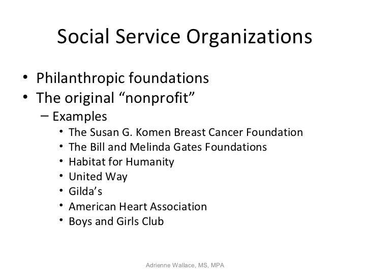 "Social Service Organizations• Philanthropic foundations• The original ""nonprofit""  – Examples     •   The Susan G. Komen B..."