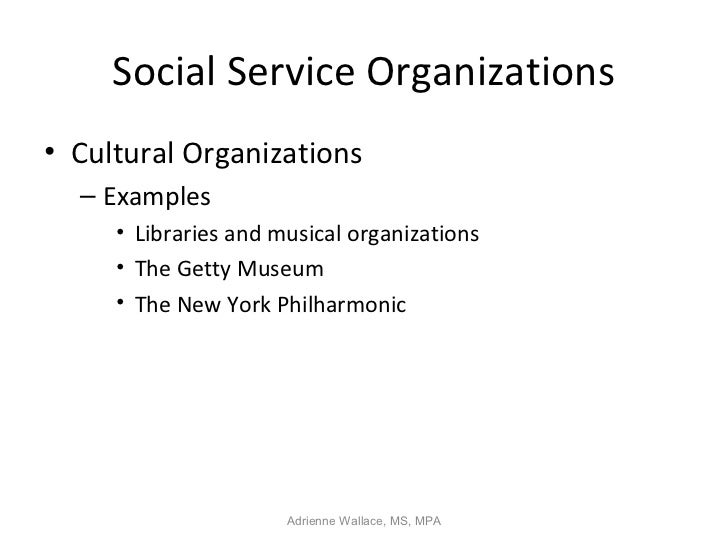 Social Service Organizations• Cultural Organizations  – Examples     • Libraries and musical organizations     • The Getty...