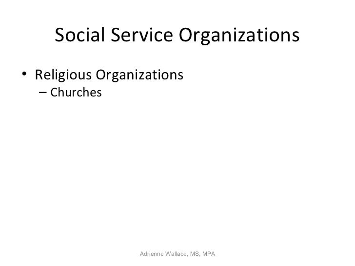 Social Service Organizations• Religious Organizations  – Churches                  Adrienne Wallace, MS, MPA
