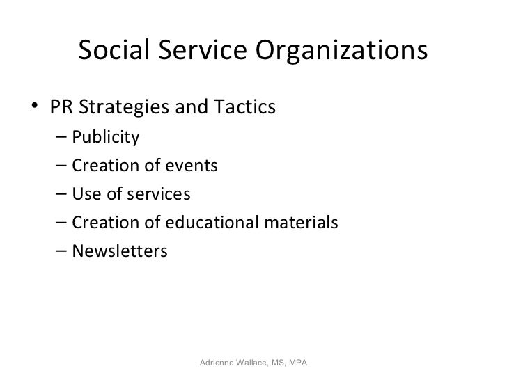 Social Service Organizations• PR Strategies and Tactics  – Publicity  – Creation of events  – Use of services  – Creation ...