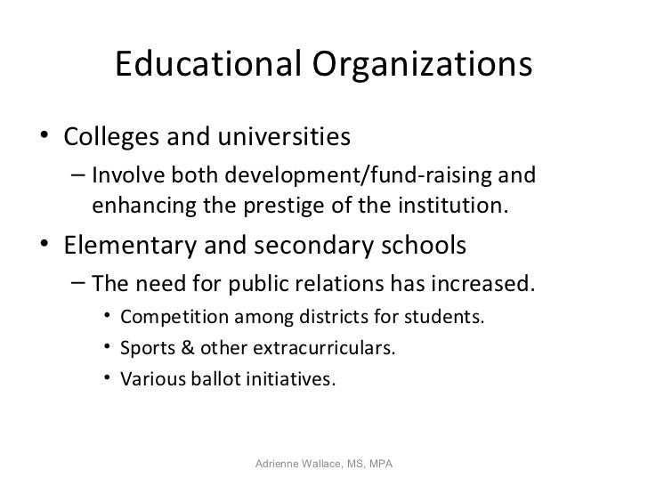 Educational Organizations• Colleges and universities  – Involve both development/fund-raising and    enhancing the prestig...