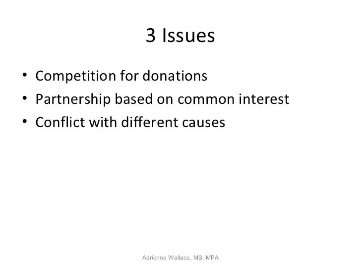 3 Issues• Competition for donations• Partnership based on common interest• Conflict with different causes                 ...