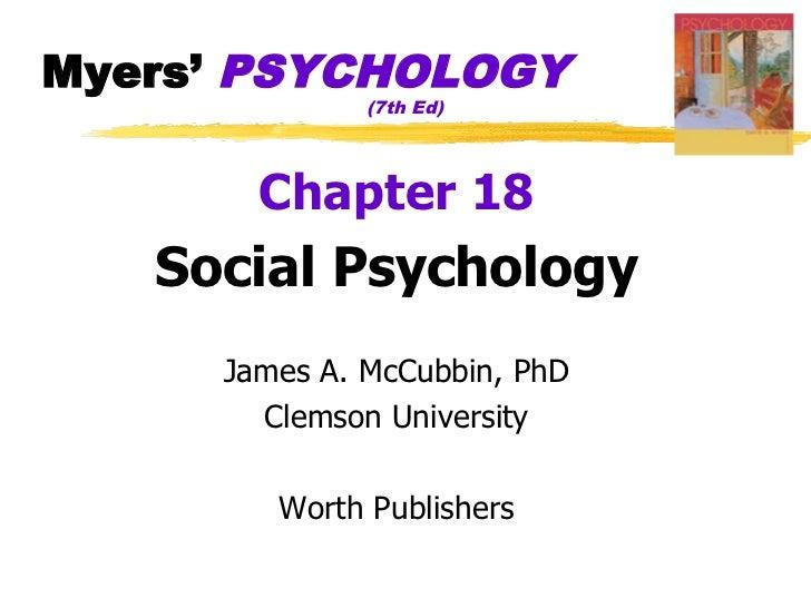 Myers' PSYCHOLOGY               (7th Ed)            Chapter 18    Social Psychology      James A. McCubbin, PhD        Cle...