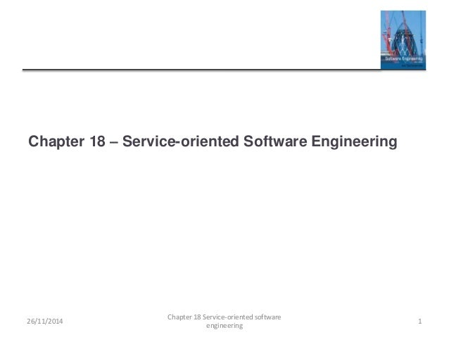 Chapter 18 – Service-oriented Software Engineering 26/11/2014 Chapter 18 Service-oriented software engineering 1