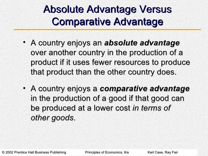 absolute vs relative advantage Absolute advantage exists when one country is able to produce a good more  cheaply  comparative advantage is a principle of economics which states that  trade  so, consumption increases through specialisation and trade compared to  a.