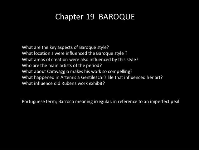 Chapter 19 BAROQUEWhat are the key aspects of Baroque style?What location s were influenced the Baroque style ?What areas ...