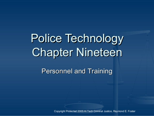 Copyright Protected 2005:Hi Tech Criminal Justice, Raymond E. Foster Police TechnologyPolice Technology Chapter NineteenCh...