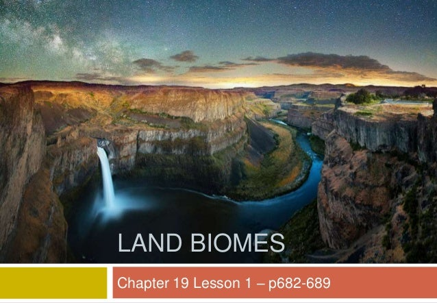 Chapter 19 Lesson 1 – p682-689 LAND BIOMES