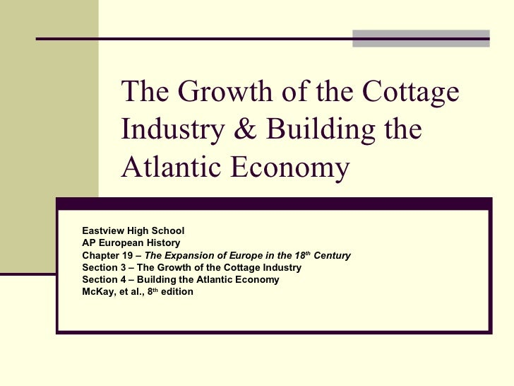 The Growth of the Cottage Industry & Building the Atlantic Economy Eastview High School AP European History Chapter 19 –  ...