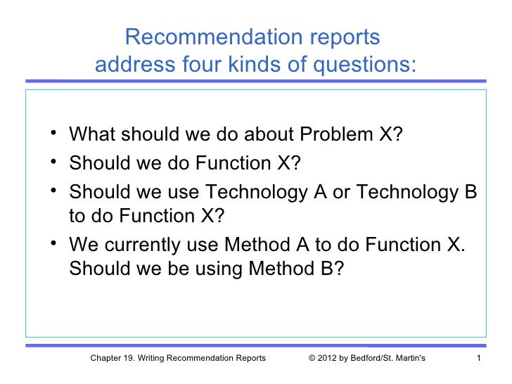 Recommendation reports     address four kinds of questions:• What should we do about Problem X?• Should we do Function X?•...