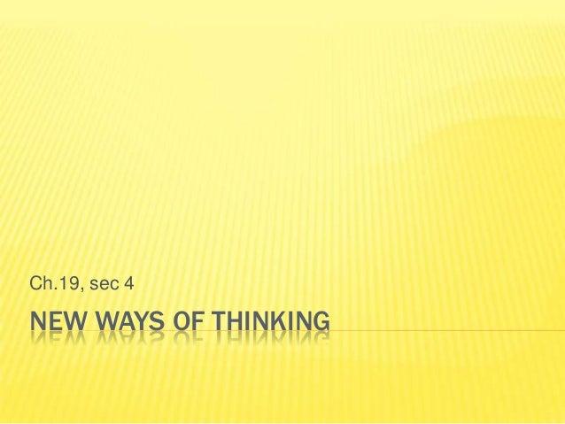 Ch.19, sec 4NEW WAYS OF THINKING