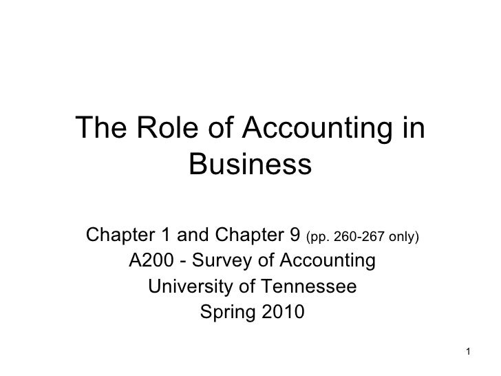 The Role of Accounting in Business Chapter 1 and Chapter 9  (pp. 260-267 only) A200 - Survey of Accounting University of T...