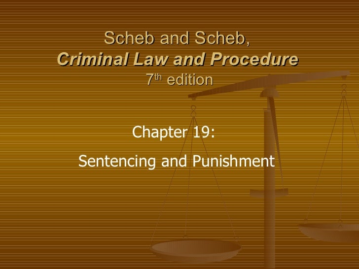 Scheb and Scheb,  Criminal Law and Procedure   7 th  edition Chapter 19:  Sentencing and Punishment
