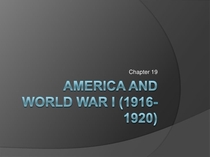 America and World war I (1916-1920)<br />Chapter 19<br />