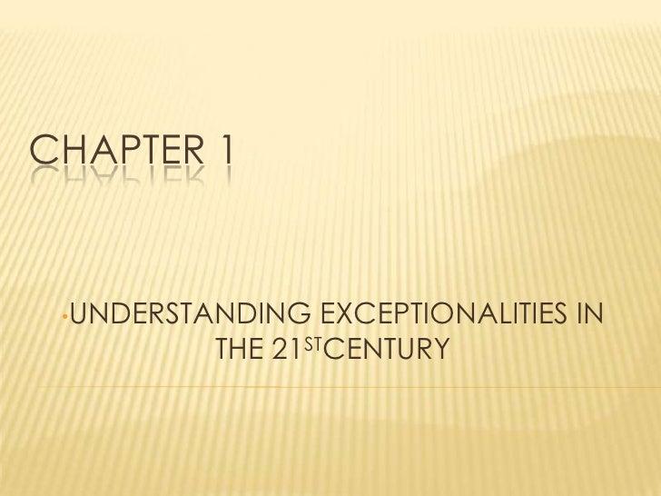 CHAPTER 1 •UNDERSTANDING EXCEPTIONALITIES   IN          THE 21STCENTURY