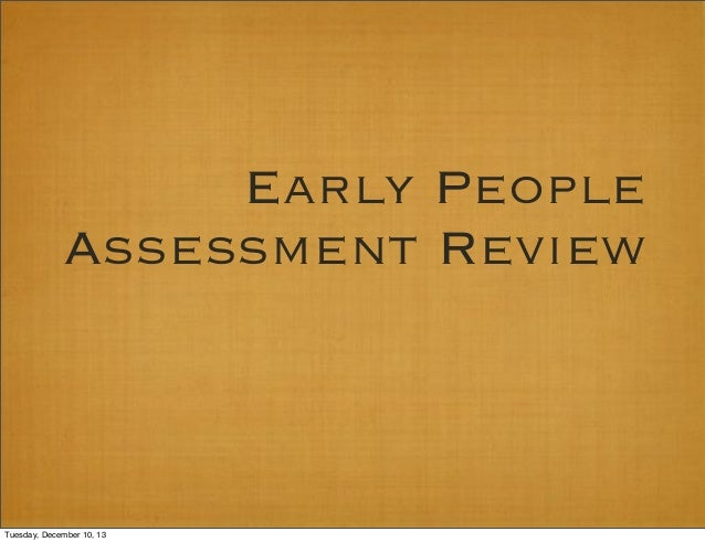 Early People Assessment Review  Tuesday, December 10, 13