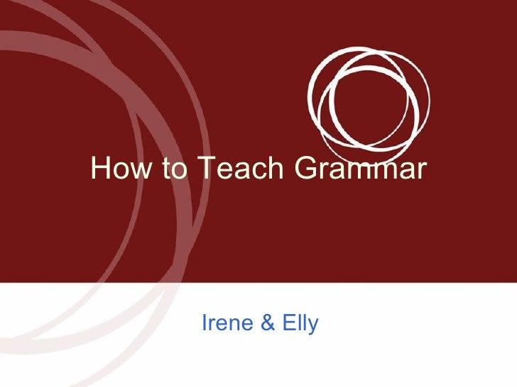 How to Teach Grammar Irene & Elly