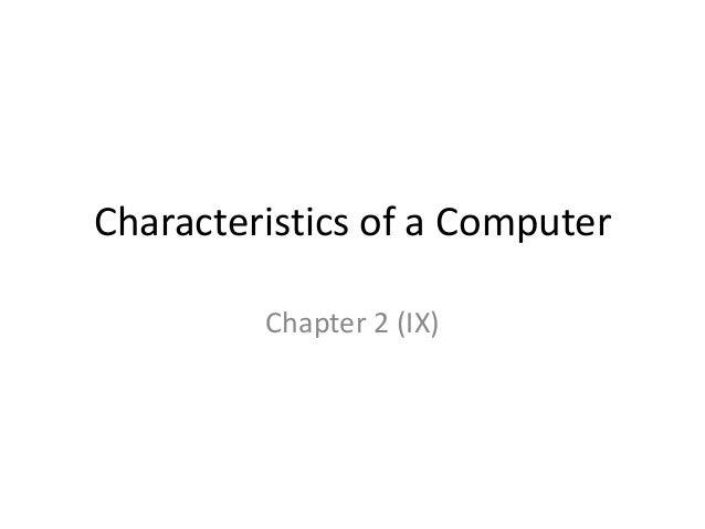 Characteristics of a Computer         Chapter 2 (IX)