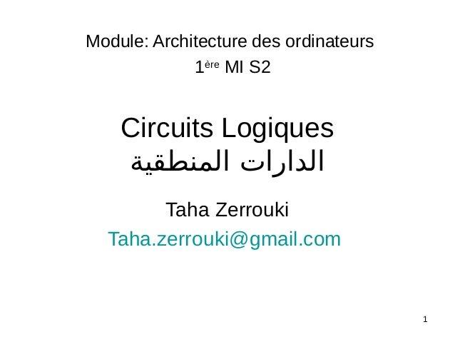 1 Circuits Logiques المنطقية الدارات Taha Zerrouki Taha.zerrouki@gmail.com Module: Architecture des ordinateurs 1ère M...