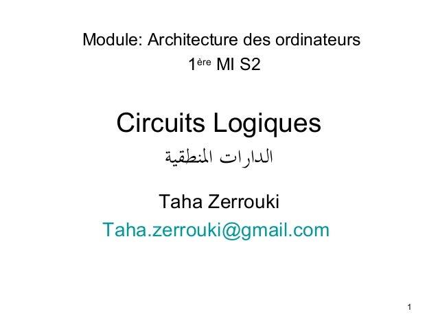 1 Circuits Logiques النطقية الدارات Taha Zerrouki Taha.zerrouki@gmail.com Module: Architecture des ordinateurs 1ère MI...