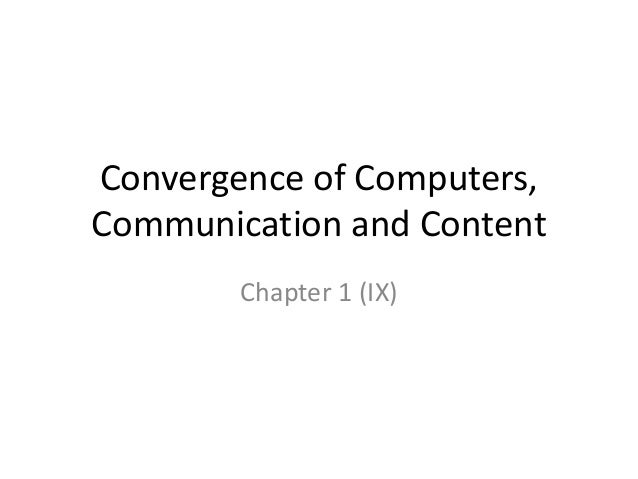 Convergence of Computers,Communication and Content        Chapter 1 (IX)