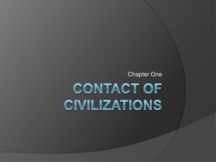 Contact of Civilizations<br />Chapter One<br />