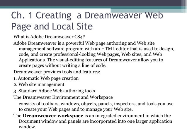 Ch. 1 Creating a Dreamweaver WebPage and Local SiteWhat is Adobe Dreamweaver CS4?Adobe Dreamweaver is a powerful Web page ...
